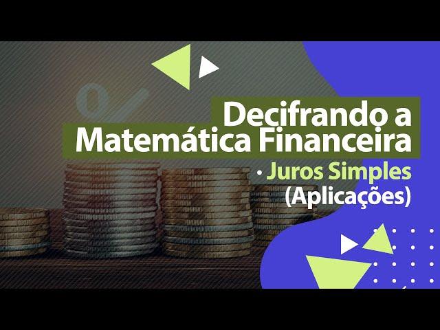JUROS SIMPLES (Aplicações) - Matemática Financeira