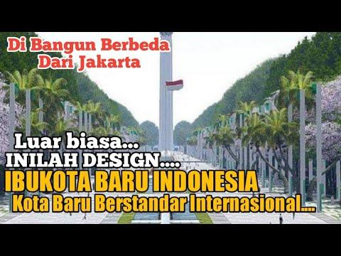 IBUKOTA BARU INDONESIA, AKAN DIJADIKAN KOTA BARU BESTANDAR INTERNASIONAL