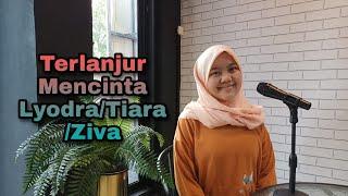 Terlanjur Mencinta lyodra\/Tiara\/ziva \x5bCover by Fadia\x5d Easy lyrics