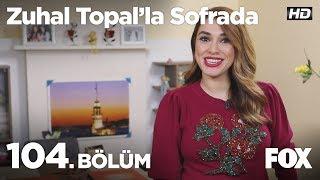 Zuhal Topal'la Sofrada 104. Bölüm