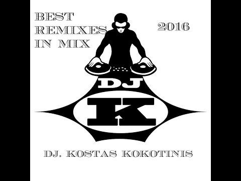 BEST REMIXES IN MIX 2016 DJ  KOSTAS KOKOTINIS