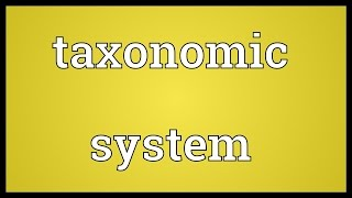 Taxonomic system Meaning