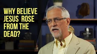 Why Believe Jesus Rose from the Dead?