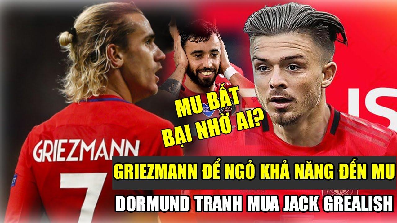 TIN BÓNG ĐÁ MU 4/7: Dortmund tranh mua Jack Grealish với MU   Griezmann ngỏ ý muốn tới MU.
