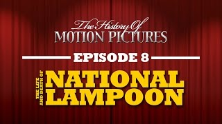 National Lampoon - The Life & Death - The History Of Motion Pictures (Ep. 8)