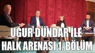 Uğur Dündar ile Halk Arenası - 25 Mayıs 2018 / 1. Bölüm