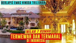 Ini 7 Rumah Termahal Dan Termewah di Indonesia, Hingga Seharga 1 Triliun