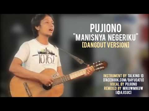 Pujiono - Manisnya Negeriku [Dangdut Version by @ajisuc]