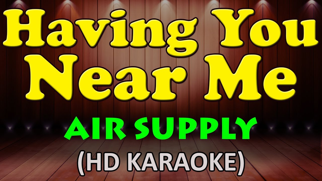 HAVING YOU NEAR ME - Air Supply (HD Karaoke)