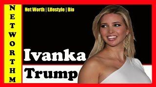 Ivanka Trump Net Worth 2017 | Bio [Donald Trump