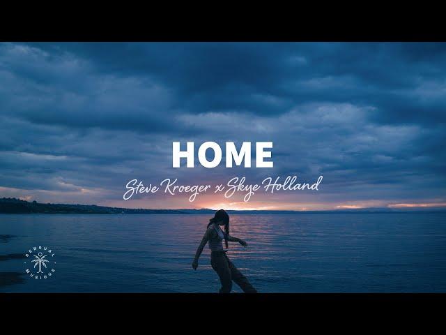 Steve Kroeger x Skye Holland - Home (Lyrics)
