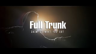 Full Trunk - Show us what you got (Official Video)