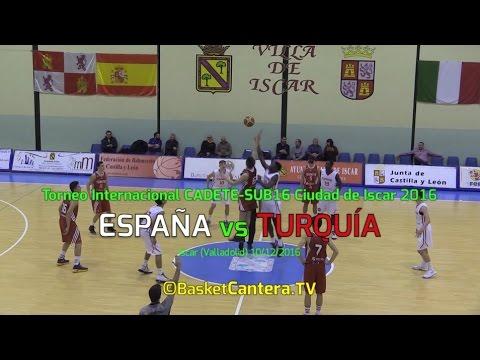 U16M - Selec. ESPAÑA vs. TURQUÍA.- FINAL Torneo Intern. Cadete de ISCAR 2106 (BasketCantera.TV)