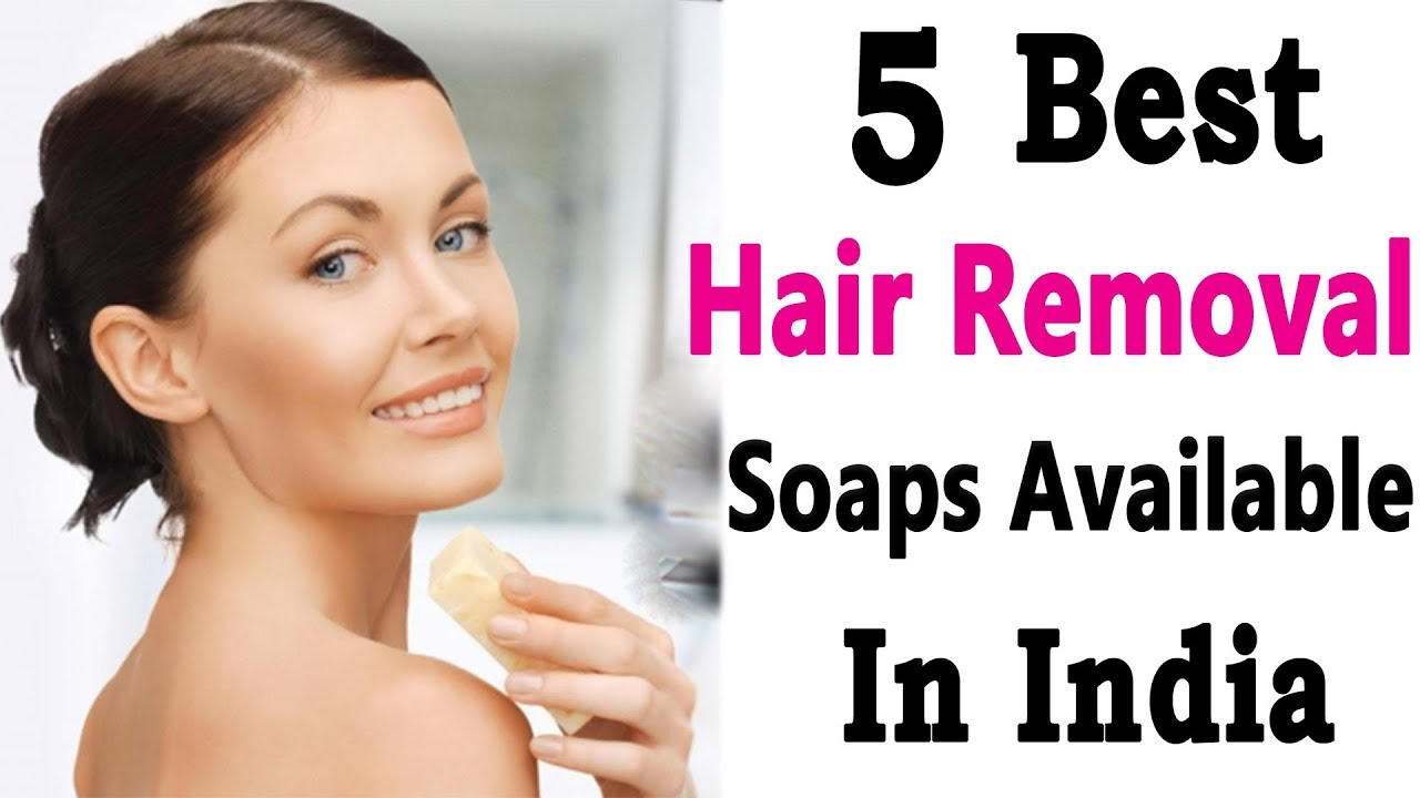 5 Best Unwanted Hair Removal Soaps Youtube