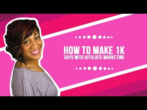 How To Make 1k Days With Affiliate Marketing