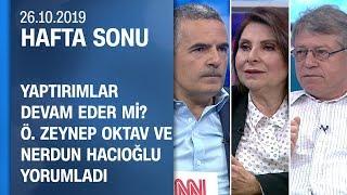 Gambar cover Özden Zeynep Oktav ve Nerdun Hacıoğlu, gündemin sıcak başlıklarını yorumladı - Hafta Sonu 26.10.2019