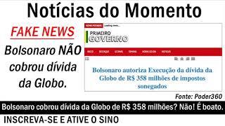 Bolsonaro cobrou dívida da Globo de R$ 358 milhões? Não!