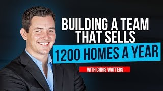 How Chris Watters Sells 1200 Homes a Year