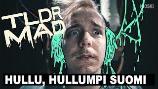TLDR MAD: Hullu, hullumpi Suomi
