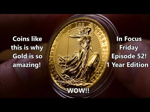 A Stunning 1 oz Gold Britannia - In Focus Friday - Episode 52 - 1 year anniversary edition!