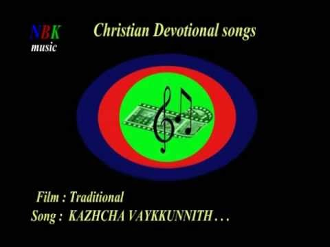 KAZHCHA VAYKKUNNITH . . . Malayalam Christian devotional songs.