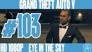 GTA 5 NEXT GEN - EYE IN THE SKY - Gameplay Walkthrough No Commentary - Part 103