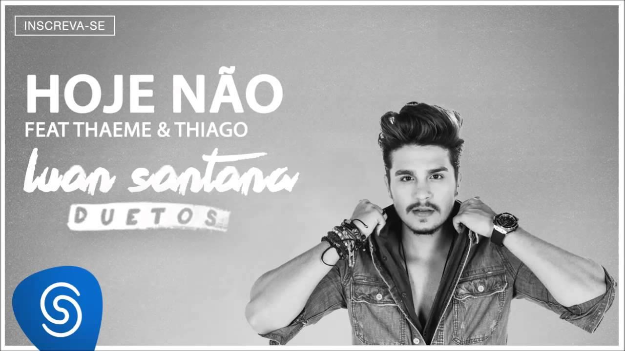 Luan Santana e Thaeme & Thiago -  Hoje Não (Áudio oficial)