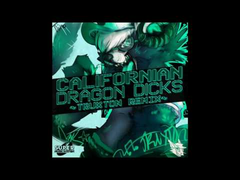 CALIFORNIaN DRAgon DICKS (Truxton Remix)
