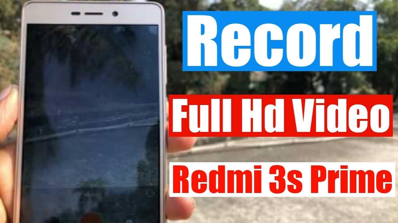 Record Full Hd Video In Redmi 3S Prime/Redmi 3S   Video Settings Mi And  Redmi Phoness