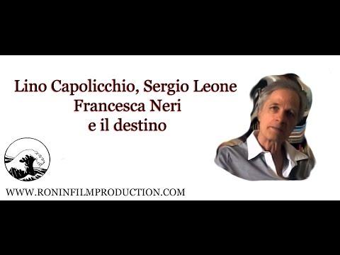 Lino Capolicchio, Sergio Leone, Francesca Neri e il destino