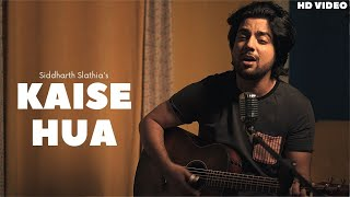Kaise Hua (Cover) Siddarth Slathia Mp3 Song Download