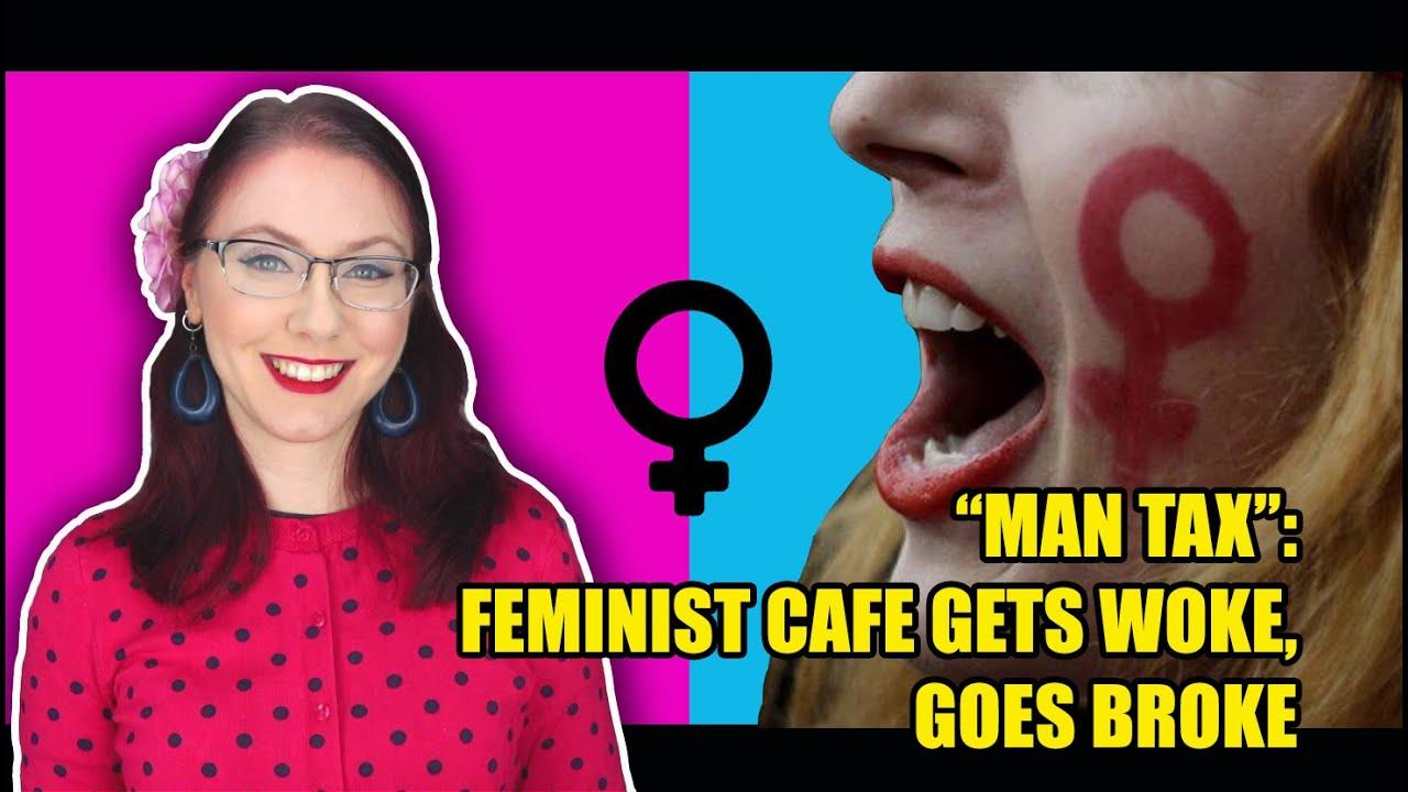 Man Tax: Feminist Cafe Gets Woke, Goes Broke