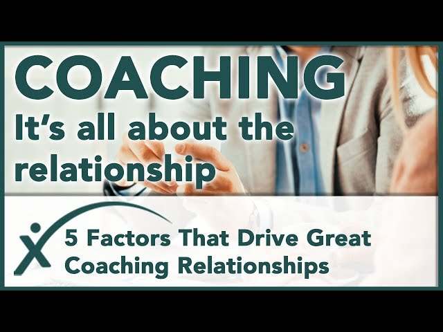 The Coaching Relationship - 5 Key Factors That Drive A Great Relationship