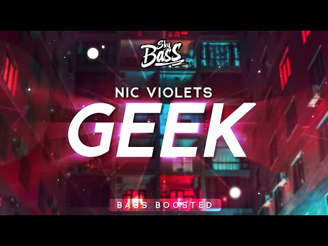 Nic Violets ‒ Geek 🔊 [Bass Boosted]