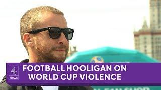 World Cup: convicted Russian football hooligan on likelihood of violence