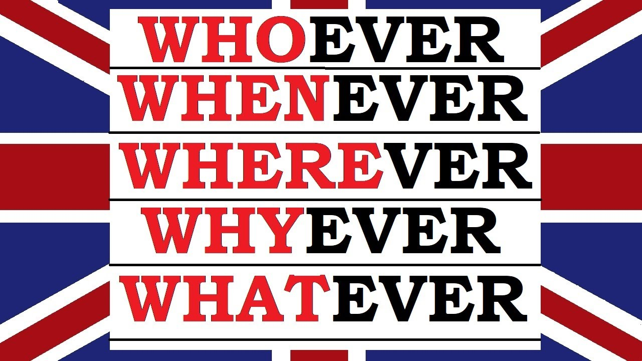 Invata engleza   WhoEVER, WhenEVER,  WhereVER, WhyEVER, WhatEVER, WhichEVER