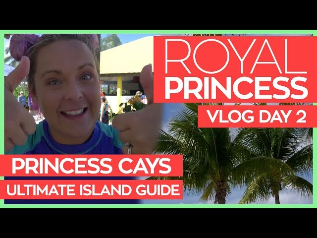 The Ultimate Guide to Princess Cays   Royal Princess Cruise Vlog Day 02