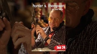 Hunter S. Thompson - Final 24: His Final Hours