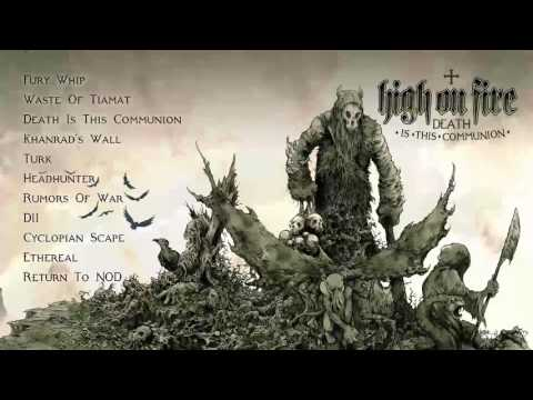 HIGH ON FIRE - Death Is This Communion [Full Album Stream]