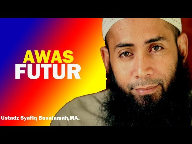 AWAS FUTUR!!! ( TITIK JENUH MANUSIA ) _Ustadz Dr.  Syafiq Basalamah,MA.