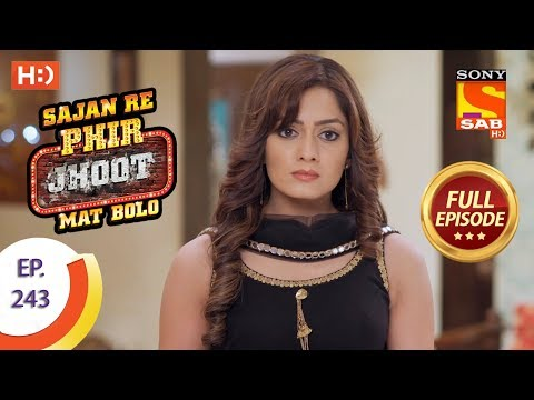 Sajan Re Phir Jhoot Mat Bolo – Ep 243 – Full Episode – 2nd May, 2018