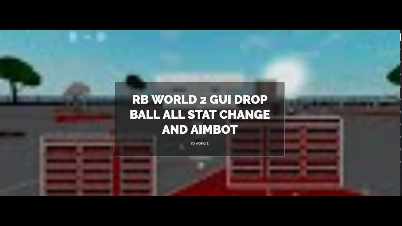 NEW RB WORLD 2 GUI AUTO DROP BALL ALL STAT CHANGE AIMBOT AND MORE