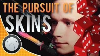 THE PURSUIT OF SKINS