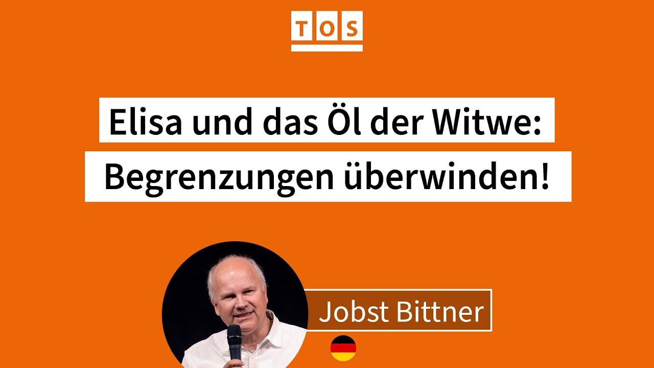 JOBST BITTNER - Elisa und das Öl der Witwe: Begrenzungen überwinden! [2 Kö 4,1-7]