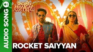 Rocket Saiyyan Full Audio Song | Shubh Mangal Saavdhan | Ayushmann & Bhumi Pednekar | Tanishk - Vayu