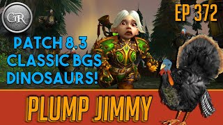 Plump Jimmy | Ep 372: More on Patch 8.3 gearing, Classic BGs, A mount going extinct, and much more!