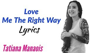 Love Me The Right Way (Lyrics) - Tatiana Manaois.mp3