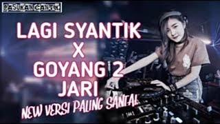 DJ LAGI SYANTIK X GOYANG DUA JARI NEW VERSI PALING BAGUS 2019