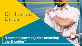 Common Sports Injuries Involving the Shoulder - Surgery Expert Dr. Joshua Dines