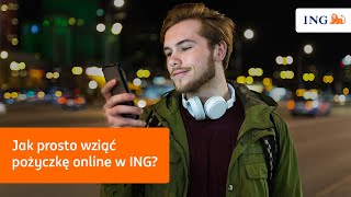 Jak prosto wziąć pożyczkę online w ING ?
